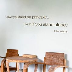 """Always stand on principle...even if you stand alone.""  John Adams"