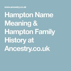 Hampton Name Meaning & Hampton Family History at Ancestry.co.uk