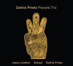"DAFNIS PRIETO: "" proverb trio "" ( dafnison music ) jazzman 640 CHOC p57  personnel: kokayi (voc) jason lindner (cla) dafnis prieto (dm) http://www.amazon.fr/Dafnis-Prieto-Proverb-Trio/dp/B008B4MDNE/ref=dm_cd_album_bb"