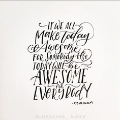 """""""If we all make today awesome for somebody else today will be awesome for everybody"""" -Kid President"""