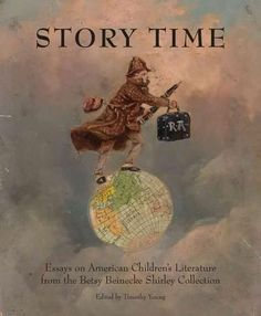 Story Time: Essays on the Betsy Beinecke Shirley Collection of American Children's Literature