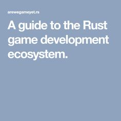 A guide to the Rust game development ecosystem.