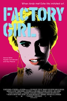 Factory Girl....love this movie