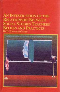An Investigation of the Relationship Between Social Studies Teachers' Beliefs and Practices Investigations, Social Studies, Dean, Study, Teacher, Relationship, Books, Professor, Livros