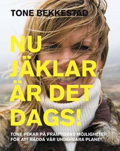 """""""Nu jäklar är det dags!"""" Lösningar på vår tids kanska största utmaning - klimathotet. www.tonebekkestad.com"""
