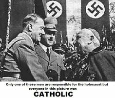 Atheism, Religion, Christianity, God is Imaginary, Hitler, Death, Murder. Only one of these men are responsible for the holocaust but everyone in this picture was Catholic.