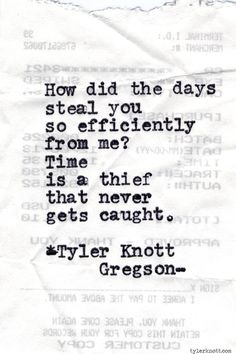 """--how did the days steal you so efficiently from me?-- Tyler Knott Gregson, """"Typewriter Series #638"""""""