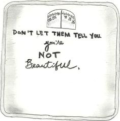 the number on your scale can't tell you how beautiful and kind and amazing you are, remember that :)