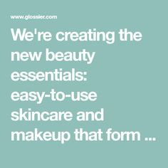 We're creating the new beauty essentials: easy-to-use skincare and makeup that form the backbone to your routine. Shop exclusively at Glossier.com. Body Hero Duo, Balm Dotcom Trio, Milky Jelly Cleanser, Glossier You, Priming Moisturizer, Brow Pomade, Perfume, Daily Makeup, Beauty Essentials