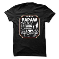 papaw, ONE WHO BREAKS RULES AND LOVES EVERY SECOND OF IT T-Shirts, Hoodies, Sweatshirts, Tee Shirts (21.99$ ==► Shopping Now!)