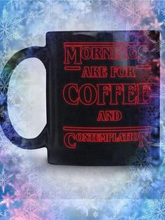 Any Stranger Things fan will flip over this mug, designed with the words Mornings are for Coffee and ContemplationCheck out our full Stranger Things Collection here:  ----->http://etsy.me/2z8Bgi7