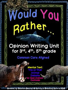 Would You Rather...?? Opinion writing unit. Supports common core for 3rd, 4th, and 5th grade.