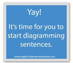 How to diagram sentences.  I love this!  This page includes links to chapters dedicated to taking steps to sentence diagramming.  I can't wait to get started with my kids!