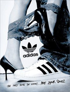 This Adidas ad is an example of a gender stereotype. The text in itself is sexist by implying that women are materialistic and drawn to shoes to the point that she will drop her panties at the sight of a nice pair of shoes. The ad uses the sexual allure of the man with the said good pair of shoes and the submissive behavior of a woman.