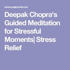 Deepak Chopra's Guided Meditation for Stressful Moments  Stress Relief