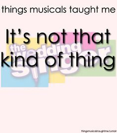 things musicals taught me: The Wedding Singer Theatre Geek, Broadway Theatre, Theater, Like You, Give It To Me, The Wedding Singer, Say More, I Found You, Over The Years