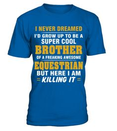 EQUESTRIAN Brother Shirt   Cool Brother Of Freaking Awesome EQUESTRIAN T Shirt