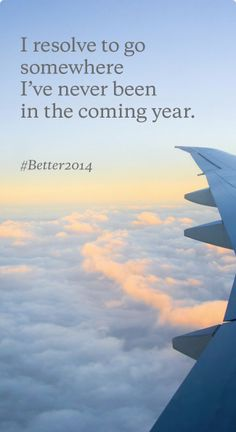 I resolve to go somewhere I have never been in the coming year Wanderlust Quotes, Travel Quotes, Starwoods Hotels, Travel Ads, Airplane View, Good Books, New Experience, Ph, Laughter
