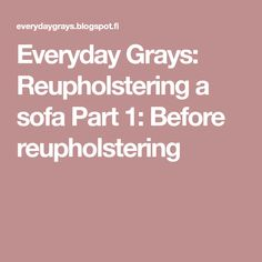 Everyday Grays: Reupholstering a sofa Part 1: Before reupholstering