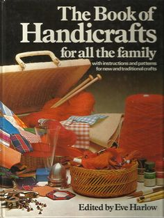 1975 The Book of Handicrafts for all the family. Edited by Eve