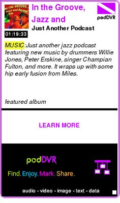 #MUSIC #PODCAST  In the Groove, Jazz and Beyond    Just Another Podcast    LISTEN...  http://podDVR.COM/?c=9dba3e1e-2b7e-13f4-cddb-03f9cfd7a131