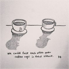 """""""We could face each other over coffee cups in total silence"""" Haruki Murakami - Norwegian Wood"""