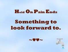 Hold On Pain Ends Something to look forward to. ~♥♥~