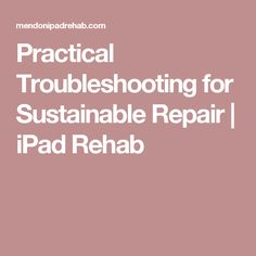 Practical Troubleshooting for Sustainable Repair | iPad Rehab