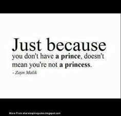 Just because you don't have a price, doesn't mean you're not a princess. ~Zayn Malik  #quotes
