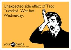 Unexpected side effect of Taco Tuesday? Wet fart Wednesday. | Somewhat Topical Ecard | someecards.com