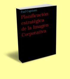 Planificación Estratégica de la imagen corporativa - Paul Capriotti - #PDF - #Ebook   http://www.librearchivo.tk/2017/02/planificacion-estrategica-de-la-imagen-corporativa-pdf-ebook.html