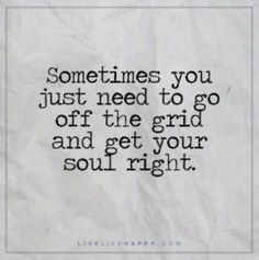 Sometimes you just need to go off the grid and get your soul right!