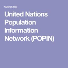 United Nations Population Information Network (POPIN) - aggregated population and demographic data from multiple UN agencies and databases.