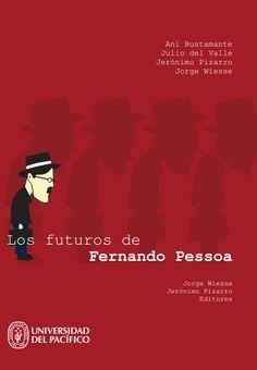 Título: Los futuros de Fernando Pessoa. Editores: Jorge Wiesse y Jerónimo Pizarro. Lima, noviembre 2013. Mayor información en http://www.up.edu.pe/catalogo/Paginas/TIE/Detalle.aspx?IdElemento=446
