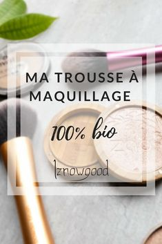 Ma trousse à maquillage 100% bio | Iznowgood