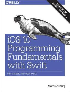 IOS 10 Programming Fundamentals with Swift: Swift, Xcode, and Cocoa Basic