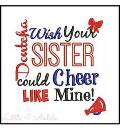 Dontcha Wish Your Sister Cheer Embroidery Design