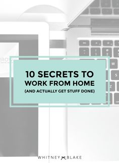 10 Secrets to Work From Home (and actually get stuff done)