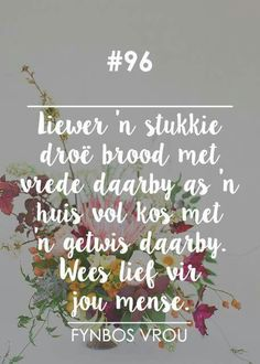 __[Fynbos Vrou/FB] # 96 #Afrikaans  - Teks - Spreuke Inspiration For The Day, Afrikaanse Quotes, Godly Marriage, Life Changing Quotes, Special Words, Some Quotes, Positive Thoughts, Beautiful Words, Wise Words