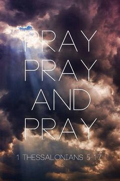 Pray without ceasing. (1 Thessalonians 5:17 KJV)