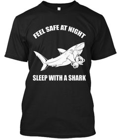 Feel Safe At Night Sleep With A Shark  Black T-Shirt Front