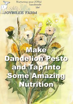 Dandelion pesto lets you tap into some amazing nutrition that full of flavonoids and antioxidants.: