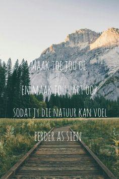 Maak toe jou oë en maak jou hart oop.Sodat jy die natuur kan voel eerder as sien.