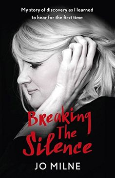 Breaking the Silence: My journey of discovery as transformative surgery allowed me to hear for the first time by Jo Milne http://www.amazon.co.uk/dp/1473606004/ref=cm_sw_r_pi_dp_83Kqwb07WMH1N