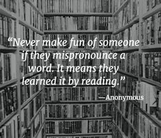 All the words I mispronounce I learned from books, yes Great Quotes, Quotes To Live By, Inspirational Quotes, Start Quotes, Words Quotes, Me Quotes, Quotes Pics, Funny Book Quotes, Famous Book Quotes