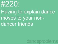 Dance Problems. I always feel stupid cus they look at like I don't make sense