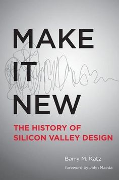 Make It New: A History of Silicon Valley Design (MIT Pres...