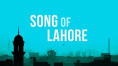 Song of Lahore - Official Trailer (2015) - Broad Green Pictures  browngirl Magazine