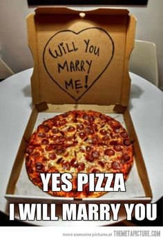 Yes, I will… Then I'll eat you on our wedding night because I don't have to fit into a dress anymore