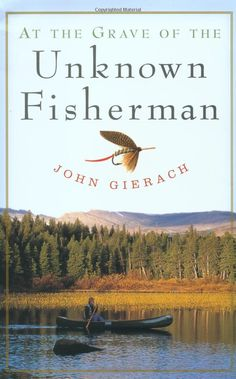Currently reading (instead of fly fishing) At the Grave of the Unknown Fisherman by John Gierach